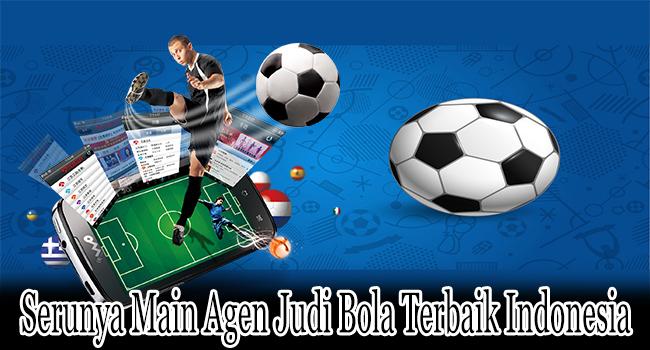 Serunya Main Agen Judi Bola Terbaik Indonesia dari Rumah