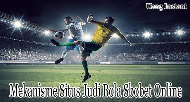Mekanisme Situs Judi Bola Sbobet Online di Indonesia