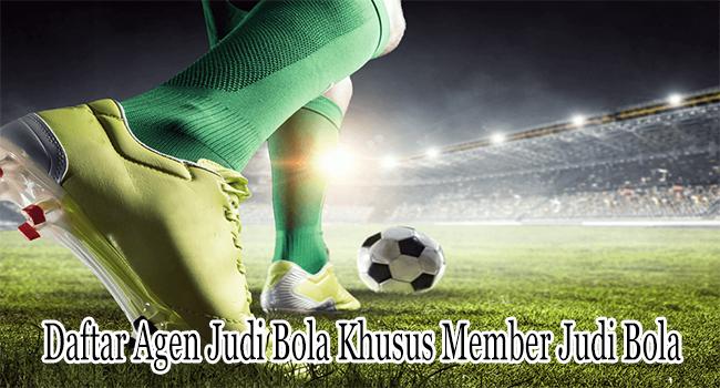 Daftar Agen Judi Bola Khusus Member Judi Bola Baru