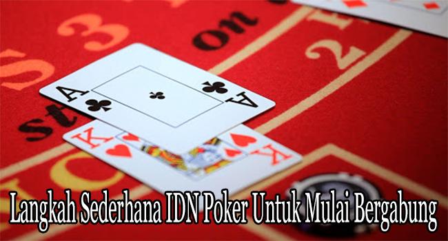 Langkah Sederhana IDN Poker Untuk Mulai Bergabung